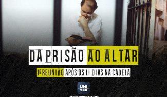 Da Prisão ao Altar – 1ª Reunião após os 11 dias na cadeia