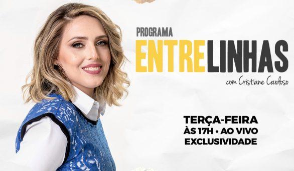 """Estreia, hoje, às 17 horas, o """"Entrelinhas"""" com Cristiane Cardoso, no Univer Vídeo"""