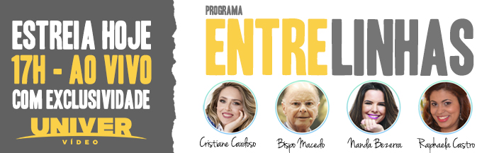 """697x216-03 Estreia, hoje, às 17 horas, o """"Entrelinhas"""" com Cristiane Cardoso, no Univer Vídeo"""