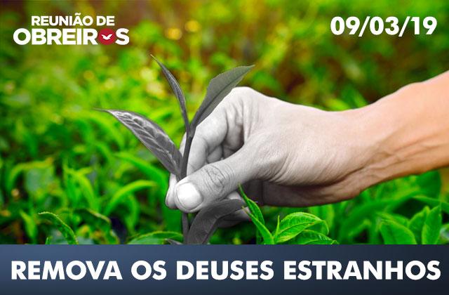 reunião_de_obreiros_remova_os_deuses_09_03_19 O que significa adorar deuses estranhos?