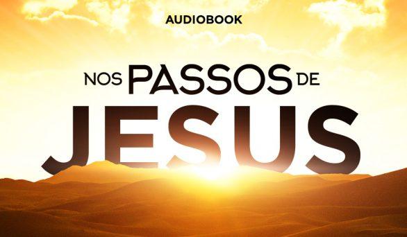 Sugestões do dia: Audiobook nos Passos de Jesus e Frutos do Espírito Santo