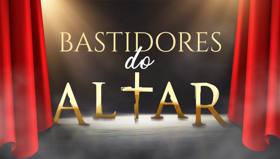 bastidores-do-altar Sugestões do dia: Bastidores do Altar e Ensinamentos de Jesus