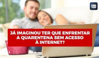 Já imaginou ter que enfrentar a quarentena sem acesso à internet?