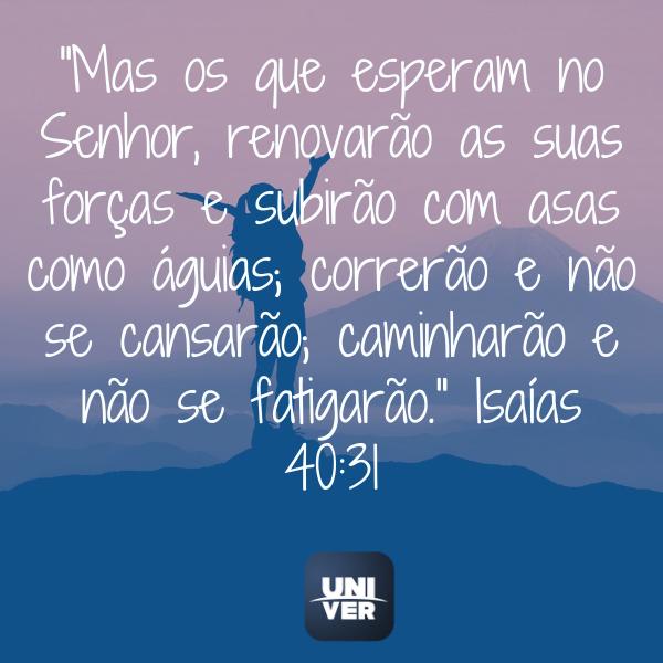Isaías 40:31 -Ele não desiste de você - Univer Vídeo
