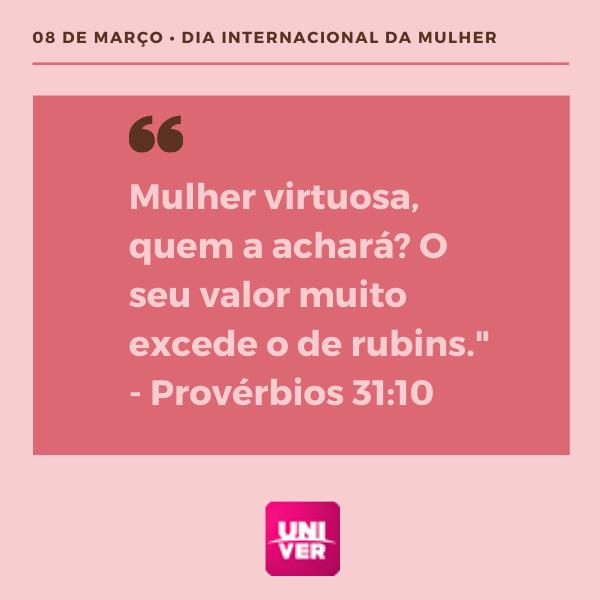 Dia internacional da mulher - Provérbios 31:10- Univer Vídeo