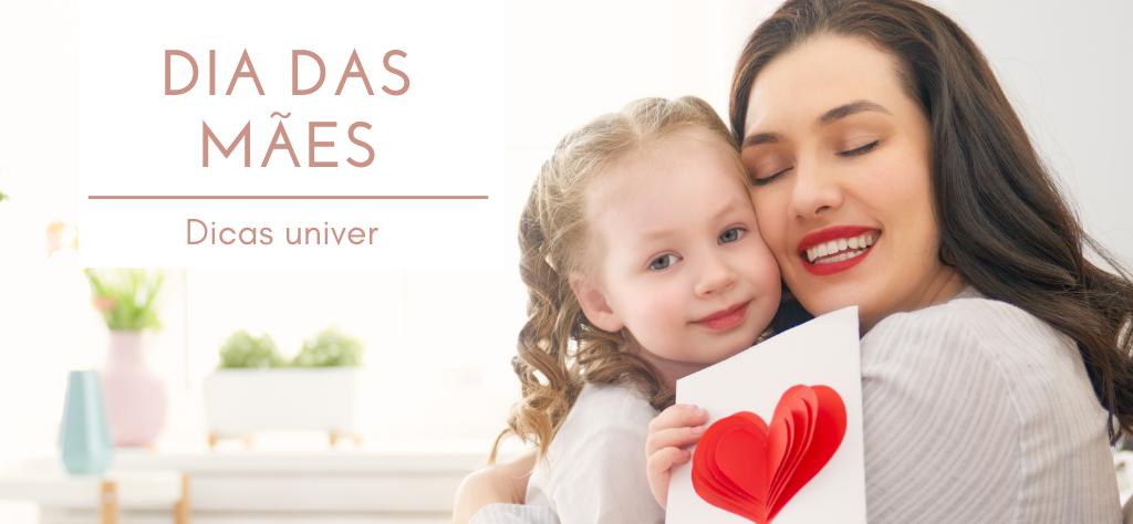 Dia das Mães no Univer: dicas incríveis para este dia especial!