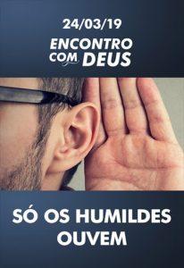 Só os humildes ouvem - Encontro com Deus - Univer Vídeo